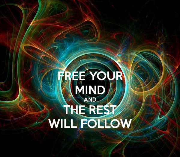 free-your-mind-and-the-rest-will-follow-1